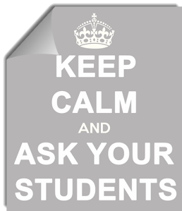 Keep Calm and Ask Your Students